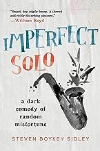 Imperfect Solo: A Dark Comedy of Random Misfortune