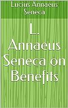 L. Annaeus Seneca on Benefits (English Edition)