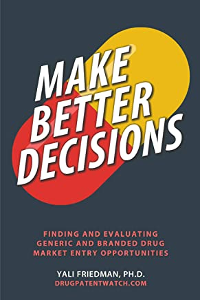 Make Better Decisions: Finding and Evaluating Generic and Branded Drug Market Entry Opportunities (English Edition)