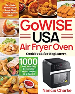 GoWISE USA Air Fryer Oven Cookbook for Beginners: 1000-Day Amazing Recipes for Smart People on a Budget - Fry, Bake, Dehyd...