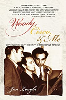 Woody, Cisco, and Me: Seamen Three in the Merchant Marine (Music in American Life)