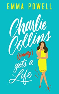Charlie Collins (finally) Gets A Life: A Small Town Romantic Comedy