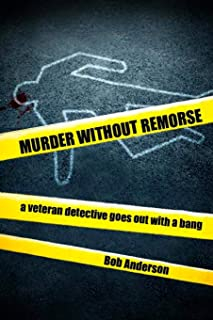 Murder Without Remorse: A Veteran Detective Goes Out with a Bang