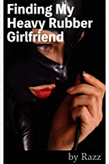 Finding My Heavy Rubber Girlfriend (The Rubber Stories Book 3) Kindle Edition