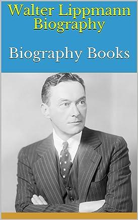Walter Lippmann Biography: Biography Books (English Edition)
