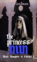 THE PRINCESS NUN: Mary, Daughter of Edward I (Medieval Babes: Tales of Little-Known Ladies Book 5) (English Edition)