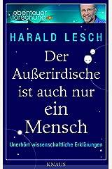 Der Außerirdische ist auch nur ein Mensch: Unerhört wissenschaftliche Erklärungen Kindle Ausgabe