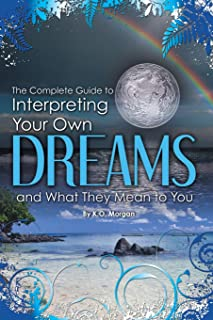 Complete Guide to Interpreting Your Own Dreams & What They Mean to You