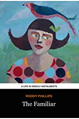 The Familiar: A Life in Weekly Instalments Kindle Edition
