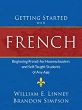 Getting Started with French: Beginning French for Homeschoolers and Self-Taught Students of Any Age