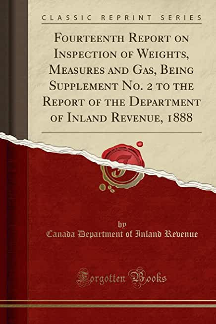 Fourteenth Report on Inspection of Weights, Measures and Gas, Being Supplement No. 2 to the Report of the Department of Inland Revenue, 1888 (Classic Reprint)