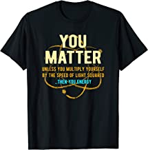 You Matter Unless...Then You Energy Science T-Shirt