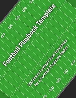 Football Playbook Template: 300 Blank Football Field Templates for a Football Playbook Maker