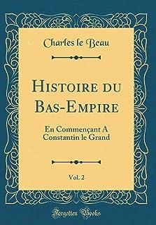 Histoire Du Bas-Empire, Vol. 2: En Commen ant a Constantin Le Grand (Classic Reprint)