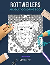 ROTTWEILERS: AN ADULT COLORING BOOK: A Rottweilers Coloring Book For Adults