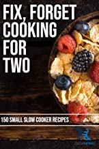 Fix, Forget Cooking for Two: 150 Small Slow Cooker Recipes (English Edition)