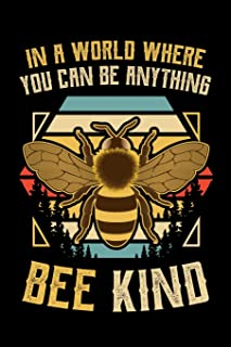 In a World Where You Can Be Anything Bee Kind: Beekeeping Journal, Beekeeper Notebook, Gift for Beekeepers, Funny Honey Be...