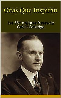 Citas Que Inspiran: Las 55+ mejores frases de Calvin Coolidge (Spanish Edition)
