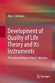 Development of Quality of Life Theory and Its Instruments: The Selected Works of Alex. C. Michalos