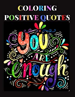 Coloring Positive Quotes: You are Enough Affirmations Motivational Adult Colouring Activity Book for Anti Stress Relaxation Therapy Confidence Relief ... Designs and Patterns for Women Teen, Girls.