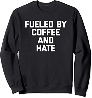 Fueled By Coffee & Hate T-Shirt funny saying sarcastic humor Sweatshirt