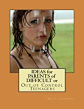 Ideas for Parents of Difficult or Out of Control Teenagers (My Teen is Out of Control)