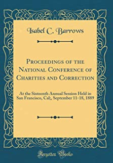 Proceedings of the National Conference of Charities and Correction: At the Sixteenth Annual Session Held in San Francisco,...