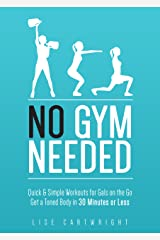 No Gym Needed - Quick & Simple Workouts For Gals On The Go: Get A Toned Body In 30 Minutes Or Less! (Updated) Kindle Edition