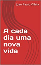 A cada dia uma nova vida (Joao Paulo Livro 9867890) (Portuguese Edition)