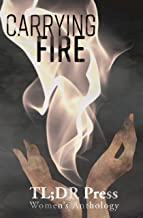 Women's Anthology: Carrying Fire: TL;DR Press (English Edition)