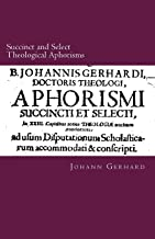 Succinct and Select Theological Aphorisms: in Twenty-Three Chapters Containing the Core of all Theology