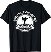 Surely Not Everybody Was Kung Fu Fighting Funny T shirt