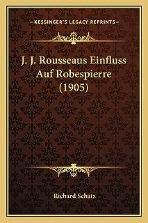 J. J. Rousseaus Einfluss Auf Robespierre (1905)
