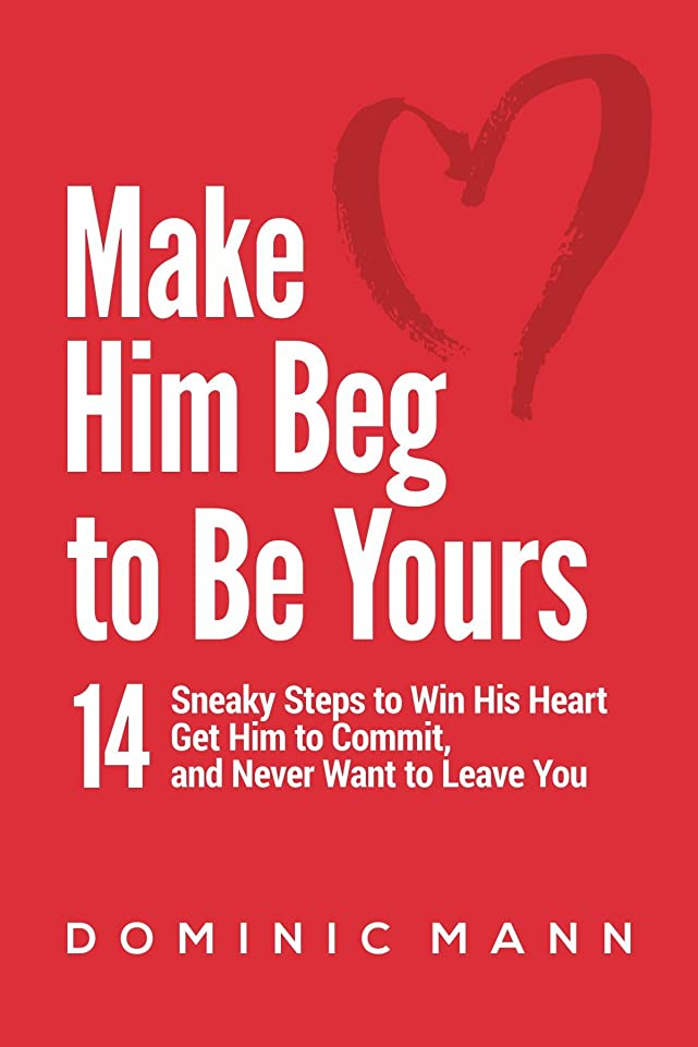適格ファン決済Make Him Beg to Be Yours: 14 Sneaky Steps to Win His Heart, Get Him to Commit, and Never Want to Leave You (English Edition)