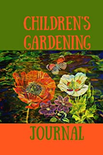 Childrens Gardening Journal: Your all in one Garden Log Book/Journal and planner for children, making your life easy with ...