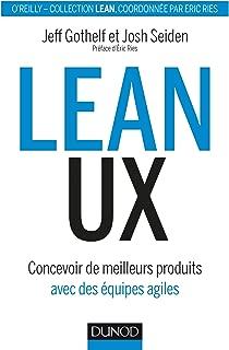 Lean UX: Concevoir des produits meilleurs avec des équipes agiles (Hors Collection) (French Edition)
