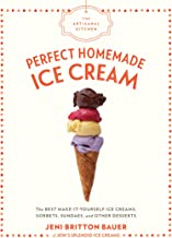 The Artisanal Kitchen: Perfect Homemade Ice Cream: The Best Make-It-Yourself Ice Creams, Sorbets, Sundaes, and Other Desserts