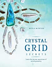 Crystal Grid Secrets: Learn the Ancient Mysticism of Sacred Geometry