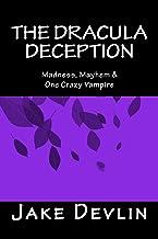 The Dracula Deception: Madness, Mayhem & One Crazy Vampire