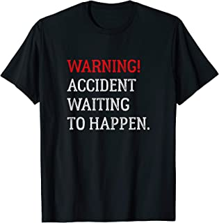 Best accident waiting to happen t shirt Reviews