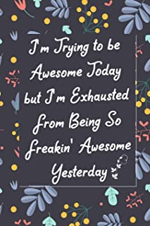 I'm Trying To Be Awesome Today: Lined Blank Notebook Journal