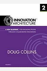 A New Blueprint for Engaging People Through Collaborative Innovation (Innovation Architecture Book 2) Kindle Edition