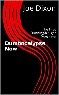 Dumbocalypse Now: The First Dunning-Kruger President