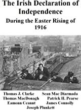 The Irish Declaration of Independence: During the Easter Rising of 1916