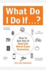What Do I Do If...?: How to Get Out of Real-Life Worst-Case Scenarios (English Edition) eBook Kindle