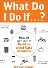 What Do I Do If...?: How to Get Out of Real-Life Worst-Case Scenarios
