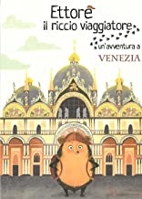 Ettore il riccio viaggiatore. Un'avventura a Venezia. Ediz. illustrata