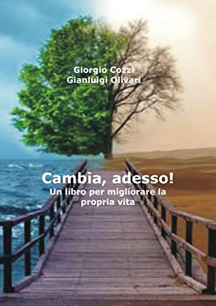 Cambia, adesso!: Un libro per migliorare la propria vita (seconda edizione)