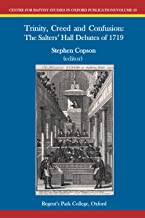Trinity, Creed and Confusion: The Salters' Hall Debate of 1719 (Centre for Baptist Studies in Oxford)
