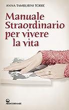 Manuale straordinario per vivere la vita (Italian Edition)